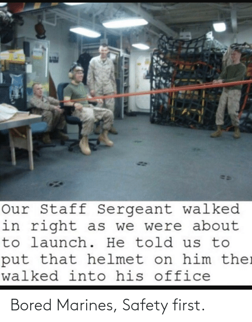 Marines: Bored Marines, Safety first.