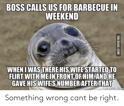Wife, Boss, and Weekend: BOSS CALLS US FOR BARBECUE IN  WEEKEND  WHENT WAS THERE HIS,WIFE STARTED TO  FLIRT WITH MEIN FRONT OF HIM,AND HE  GAVE HISWIFE'S NUMBER AFTER THAT Something wrong cant be right.