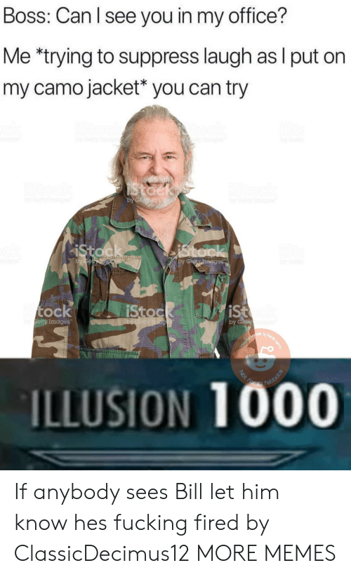 Dank, Fucking, and Memes: Boss: Can l see you in my office?  Me *trying to suppress laugh as I put on  my camo jacket* you can try  meges  ock  etty Images  by G  ILLUSION 1000 If anybody sees Bill let him know hes fucking fired by ClassicDecimus12 MORE MEMES