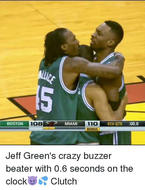 Clock, Crazy, and Memes: BOSTON  108  MIAMI  11O  4TH QTR  00,0  BONUS Jeff Green's crazy buzzer beater with 0.6 seconds on the clock😈💦 Clutch