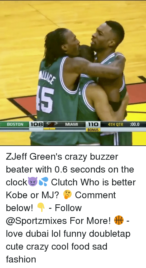 Clock, Crazy, and Cute: BOSTON  108  MIAMI  11O  4TH QTR  00.0  BONUS ZJeff Green's crazy buzzer beater with 0.6 seconds on the clock😈💦 Clutch Who is better Kobe or MJ? 🤔 Comment below! 👇 - Follow @Sportzmixes For More! 🏀 - love dubai lol funny doubletap cute crazy cool food sad fashion