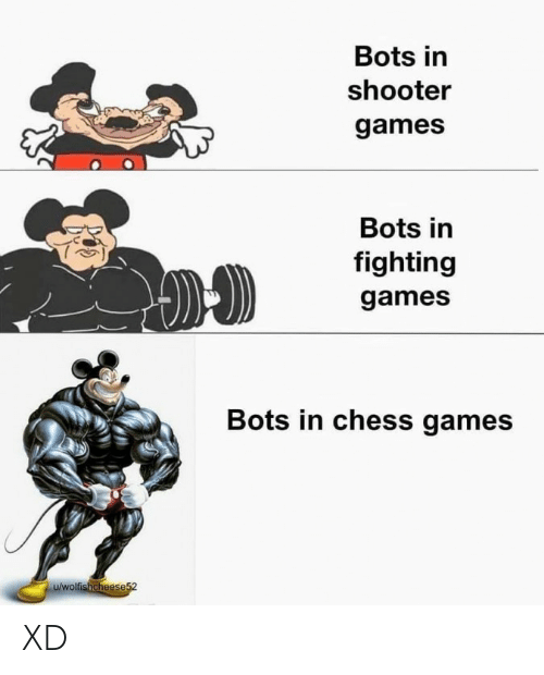 shooter: Bots in  shooter  games  Bots in  fighting  games  Bots in chess games  u/wolfishcheese52 XD