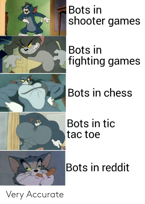 shooter: Bots in  shooter games  Bots in  fighting games  Bots in chess  Bots in tic  tac toe  Bots in reddit Very Accurate