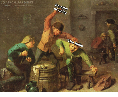 Facebook, Memes, and facebook.com: Boughs  of holly  5  CLASSICAL ART MEMES  facebook.com/classicalartmemes  The halls