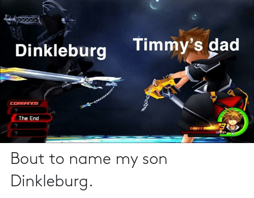 To Name: Bout to name my son Dinkleburg.