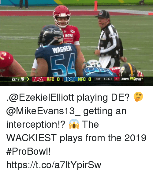 Memes, Bowl, and 🤖: BOWL  WAGNER  FC 0 1ST 12:01  PRBOWL9 .@EzekielElliott playing DE? 🤔 @MikeEvans13_ getting an interception!? 😱  The WACKIEST plays from the 2019 #ProBowl! https://t.co/a7ltYpirSw