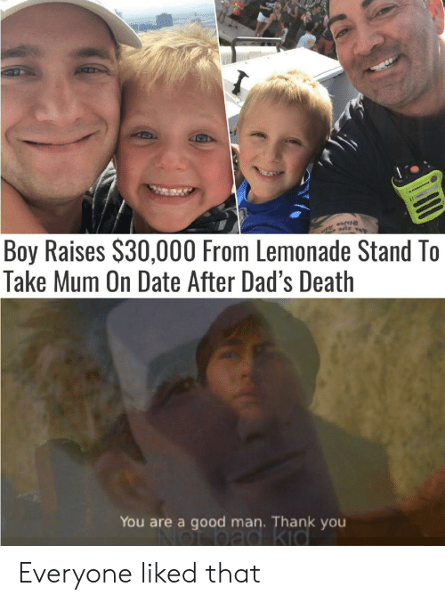 Lemonade: Boy Raises $30,000 From Lemonade Stand To  Take Mum On Date After Dad's Death  AJGROTOe  11(  You are a good man. Thank you Everyone liked that