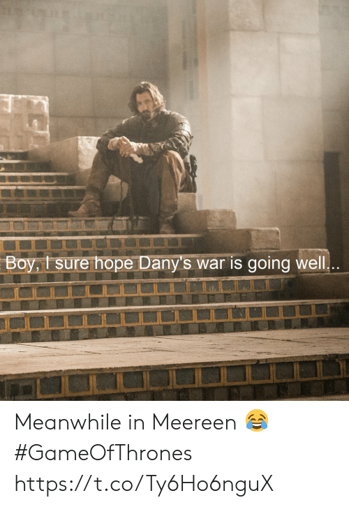 Hope, Boy, and Gameofthrones: Boy,t sure hope Dany's war is going well Meanwhile in Meereen 😂 #GameOfThrones https://t.co/Ty6Ho6nguX
