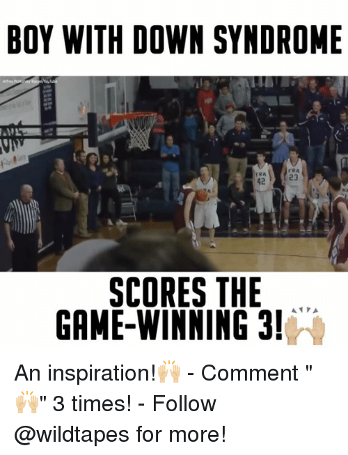 "Memes, Down Syndrome, and 🤖: BOY WITH DOWN SYNDROME  SCORES THE  GAME WINNING 3!  A A An inspiration!🙌🏼 - Comment ""🙌🏼"" 3 times! - Follow @wildtapes for more!"