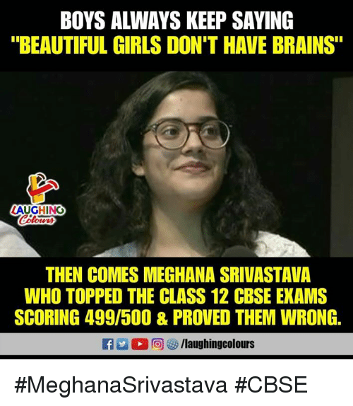"Beautiful, Brains, and Girls: BOYS ALWAYS KEEP SAYING  ""BEAUTIFUL GIRLS DON'T HAVE BRAINS""  AUGHING  THEN COMES MEGHANA SRIVASTAVA  WHO TOPPED THE CLASS 12 CBSE EXAMS  SCORING 499/500 & PROVED THEM WRONG.  回8/laughingcol ours #MeghanaSrivastava #CBSE"