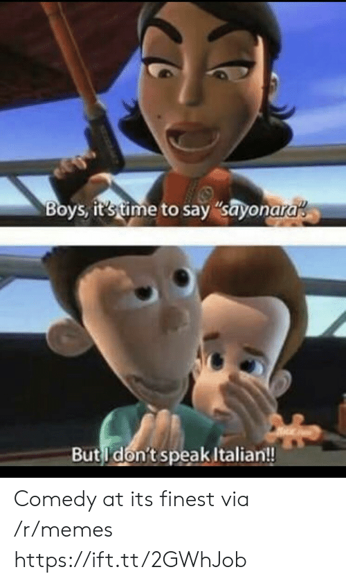 "Memes, Time, and Comedy: Boys, it's time to say ""sayonara  But don't speak Italian!! Comedy at its finest via /r/memes https://ift.tt/2GWhJob"