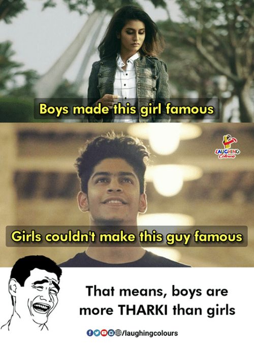 Girls, Gooo, and Girl: Boys made this girl famous  Girls couldn't make this guy famous  That means, boys are  more THARKI than girls  GOOO/laughingcolours
