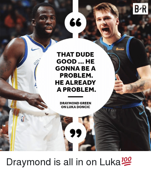Draymond Green: B'R  5milles  THAT DUDE  GOOD... HE  GONNA BE A  PROBLEM.  HE ALREADY  A PROBLEM.  DRAYMOND GREEN  ON LUKA DONCIC Draymond is all in on Luka💯