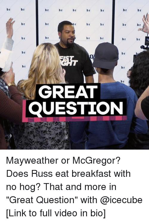 "Mayweather, Sports, and Breakfast: br  br  br  br  br  br  br  br  br  br  br  br  br  br  br  br  br  br  br  br  br  br  GREAT  QUESTION  br  br  br Mayweather or McGregor? Does Russ eat breakfast with no hog? That and more in ""Great Question"" with @icecube [Link to full video in bio]"
