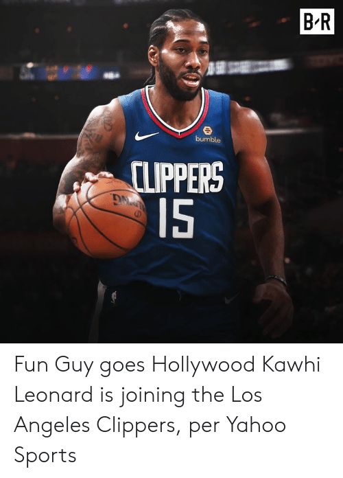 Los Angeles Clippers, Sports, and Kawhi Leonard: BR  bumble  CLIPPERS  15 Fun Guy goes Hollywood  Kawhi Leonard is joining the Los Angeles Clippers, per Yahoo Sports