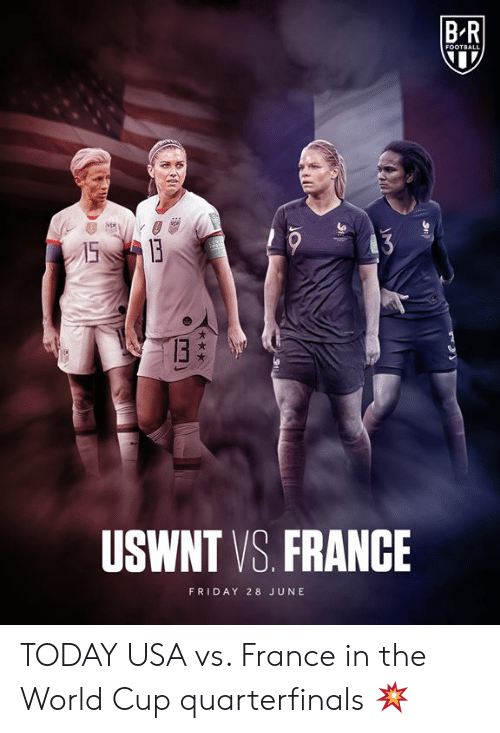 Football, Friday, and World Cup: BR  FOOTBALL  15B  3  13  USWNT VS. FRANCE  FRIDAY 28 JUNE TODAY  USA vs. France in the World Cup quarterfinals 💥