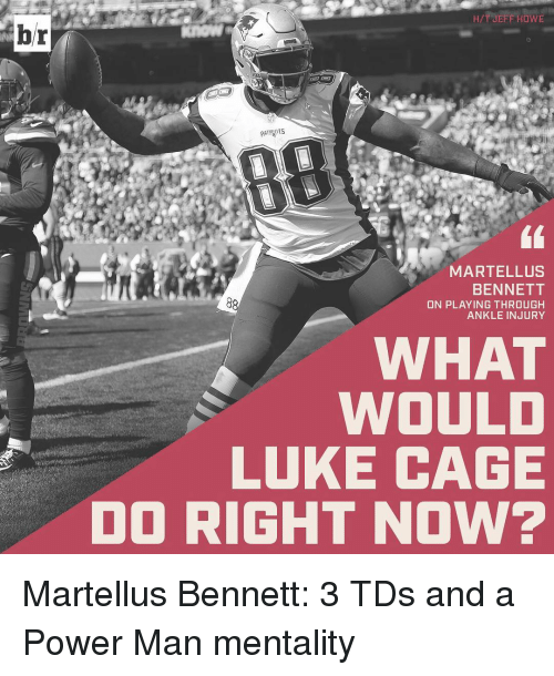 martellus bennett: br  HIT JEFF HowE  PATR nts  MARTELL US  BENNETT  ON PLAYING THROUGH  ANKLE INJURY  WHAT  WOULD  LUKE CAGE  DO RIGHT NOW? Martellus Bennett: 3 TDs and a Power Man mentality