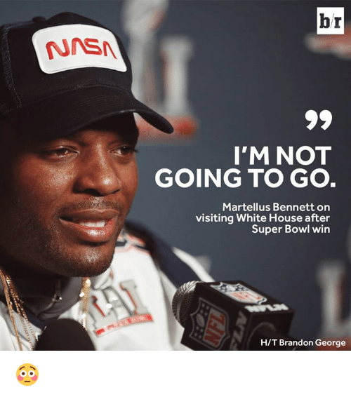 martellus: br  I'M NOT  GOING TO GO  Martellus Bennett on  visiting White House after  Super Bowl win  H/T Brandon George 😳