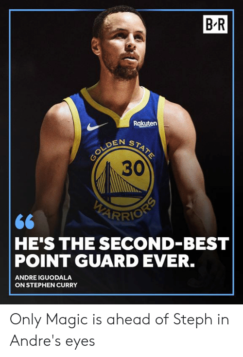 Stephen, Stephen Curry, and Andre Iguodala: B'R  Rakuten  30  RIO  HE'S THE SECOND-BEST  POINT GUARD EVER.  ANDRE IGUODALA  ON STEPHEN CURRY Only Magic is ahead of Steph in Andre's eyes
