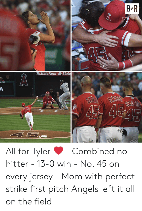 State Farm: BR  State Farm State  COM  A  16  SHAGG'S  SYAGGS  45 454  AS  45  4 5.. All for Tyler ❤️  - Combined no hitter - 13-0 win - No. 45 on every jersey - Mom with perfect strike first pitch  Angels left it all on the field