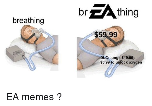 Memes, Oxygen, and Dlc: br  thing  breathing  $59 99  DLC lungs $19.99  $5.99 to unlock oxygen EA memes ?