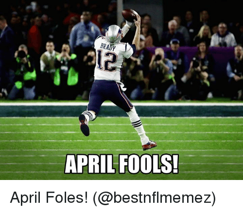 Nfl, April, and Brady: BRADY  12  APRILFOOLS! April Foles! (@bestnflmemez)