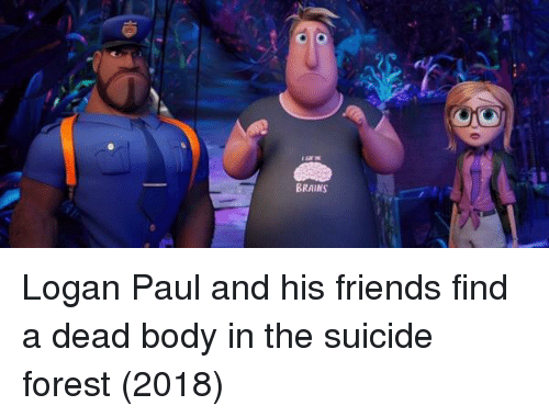 Brains, Friends, and Suicide: BRAINS Logan Paul and his friends find a dead body in the suicide forest (2018)
