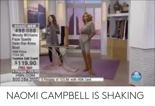 Fashion, Naomi Campbell, and Wendy Williams: BRAND NEW  498-088  Wendy Williams  Faux Suede  Over-the-Knee  Boot  HSN Price  134.90  Fashion Eat Event  $119.90  HSN.COM  00284 310015 Fitpar ar 23.98 mith HSN Card  HSN NAOMI CAMPBELL IS SHAKING