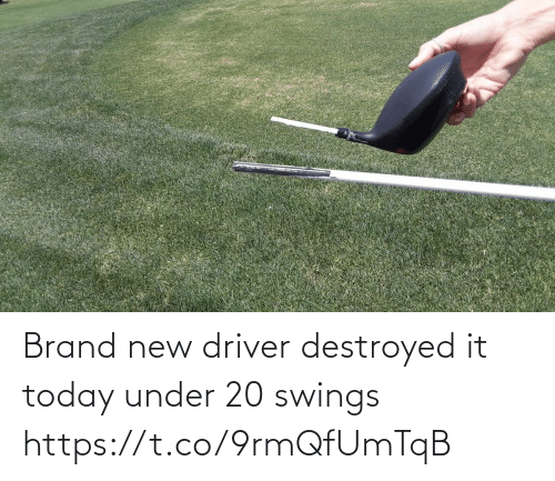 driver: Brand new driver destroyed it today under 20 swings https://t.co/9rmQfUmTqB