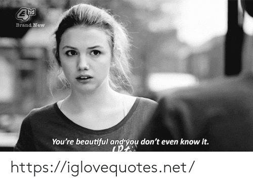 brand new: Brand New  You're beautiful and you don't even know it. https://iglovequotes.net/