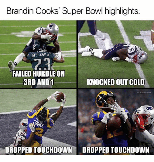 Nfl, Super Bowl, and And1: Brandin Cooks' Super Bowl highlights:  MCLEOD JH  FAILED HURDLE ON  3RD AND1  KNOCKED OUT COLD  30  DROPPED TOUCHDOWN DROPPED TOUCHDOWN