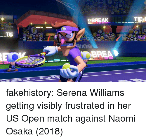 Serena Williams, Tumblr, and Blog: BREAK  BREA fakehistory:  Serena Williams getting visibly frustrated in her US Open match against Naomi Osaka (2018)