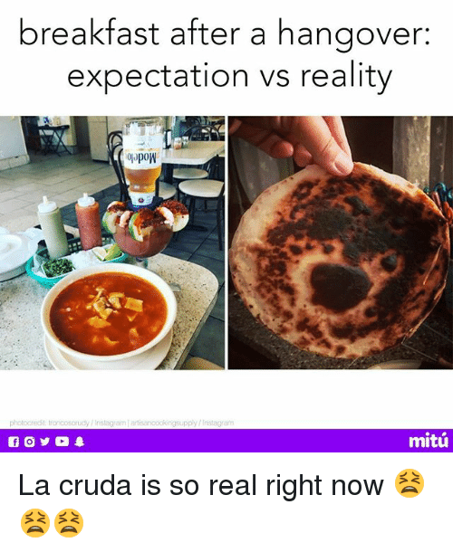 Instagram, Memes, and Hangover: breakfast after a hangover  expectation vs reality  oapow  pply / Instagram  mitú La cruda is so real right now 😫😫😫