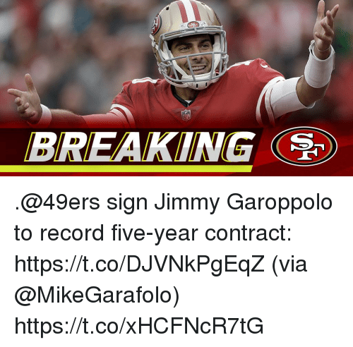 San Francisco 49ers, Memes, and Record: BREAKING .@49ers sign Jimmy Garoppolo to record five-year contract: https://t.co/DJVNkPgEqZ (via @MikeGarafolo) https://t.co/xHCFNcR7tG