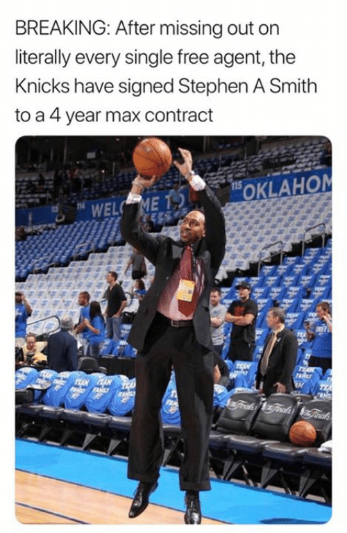 New York Knicks, Stephen, and Stephen A. Smith: BREAKING: After missing out on  literally every single free agent, the  Knicks have signed Stephen A Smith  to a 4 year max contract  115  OKLAHOM  WELC ME  TEA  JANILY  FANL  4Traks Ginadsinah