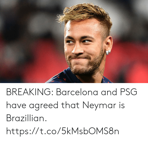 Barcelona, Memes, and Neymar: BREAKING: Barcelona and PSG have agreed that Neymar is Brazillian. https://t.co/5kMsbOMS8n