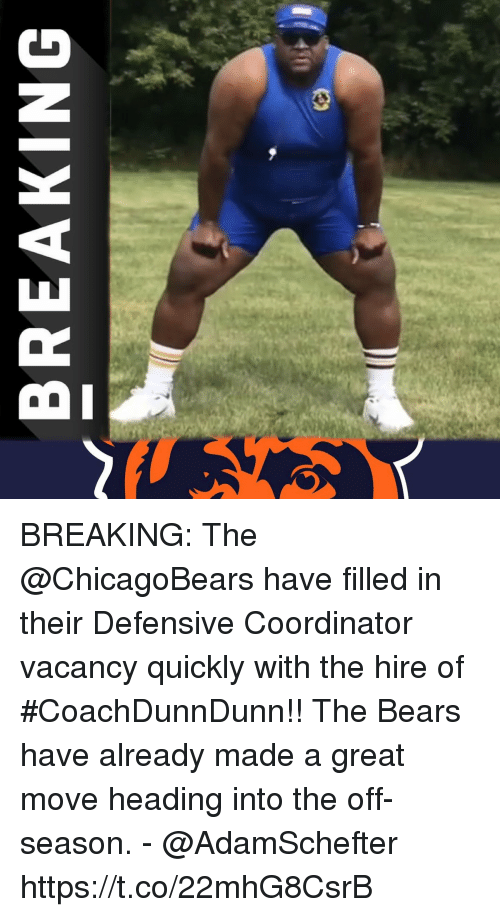 Memes, Bears, and 🤖: BREAKING BREAKING: The @ChicagoBears have filled in their Defensive Coordinator vacancy quickly with the hire of #CoachDunnDunn!!  The Bears have already made a great move heading into the off-season.  - @AdamSchefter https://t.co/22mhG8CsrB