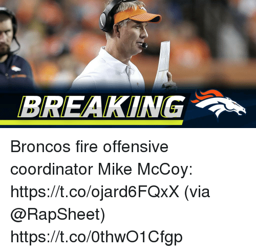 Fire, Memes, and Broncos: BREAKING Broncos fire offensive coordinator Mike McCoy: https://t.co/ojard6FQxX (via @RapSheet) https://t.co/0thwO1Cfgp
