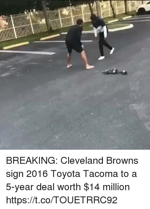 cleveland browns: BREAKING: Cleveland Browns sign 2016 Toyota Tacoma to a 5-year deal worth $14 million https://t.co/TOUETRRC92