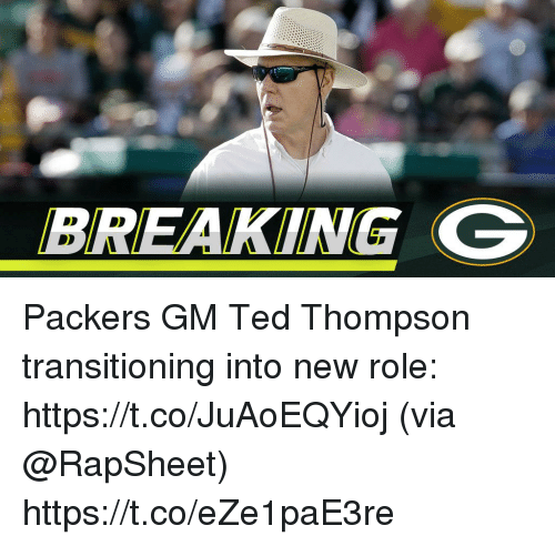 transitioning: BREAKING G Packers GM Ted Thompson transitioning into new role: https://t.co/JuAoEQYioj (via @RapSheet) https://t.co/eZe1paE3re