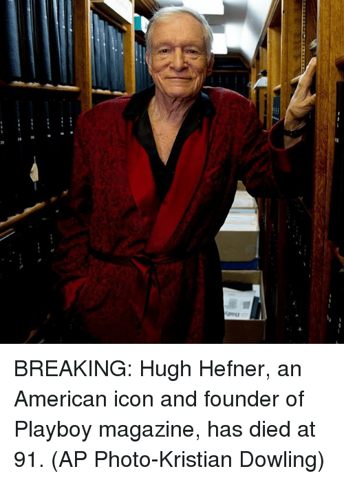 Hugh Hefner, Memes, and American: BREAKING: Hugh Hefner, an American icon and founder of Playboy magazine, has died at 91. (AP Photo-Kristian Dowling)