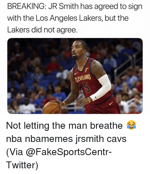 Basketball, Cavs, and J.R. Smith: BREAKING: JR Smith has agreed to sign  with the Los Angeles Lakers, but the  Lakers did not agree.  VELAND Not letting the man breathe 😂 nba nbamemes jrsmith cavs (Via @‪FakeSportsCentr-Twitter)