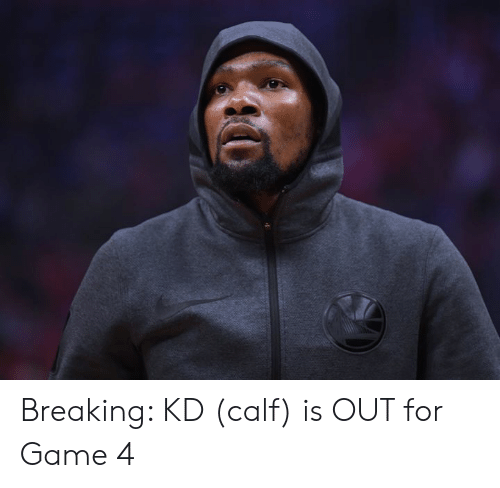 Game, For, and Breaking: Breaking: KD (calf) is OUT for Game 4