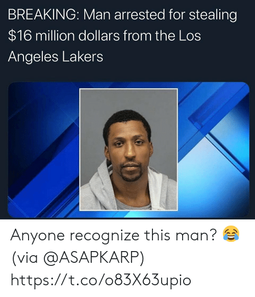 stealing: BREAKING: Man arrested for stealing  $16 million dollars from the Los  Angeles Lakers Anyone recognize this man? 😂 (via @ASAPKARP) https://t.co/o83X63upio