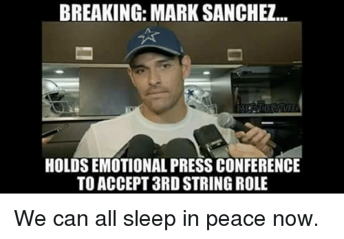 Mark Sanchez: BREAKING: MARK SANCHEZ..  HOLDS EMOTIONAL PRESS CONFERENCE  TO ACCEPT 3RD STRING ROLE We can all sleep in peace now.