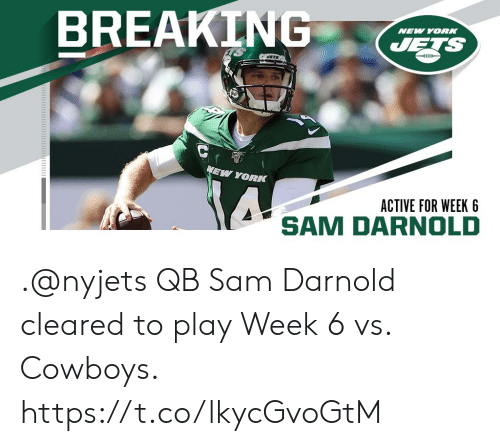 Dallas Cowboys, Memes, and New York: BREAKING  NEW YORK  JETS  JATS  NEW YORK  ACTIVE FOR WEEK 6  SAM D .@nyjets QB Sam Darnold cleared to play Week 6 vs. Cowboys. https://t.co/lkycGvoGtM