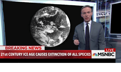 News, Ice Age, and Breaking News: BREAKING NEWS  21st CENTURY ICE AGE CAUSES EXTINCTION OF ALL SPECIES  LIVE  MSNBC