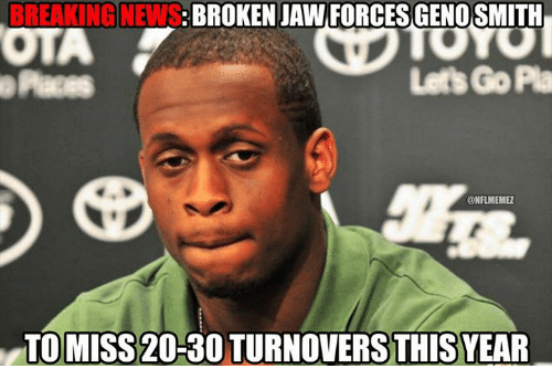 Geno Smith: BREAKING NEWS  BROKEN GENO SMITH  Let GoPa  @NFLMEMEL  TOMISS20-30 TURNOVERS THIS YEAR