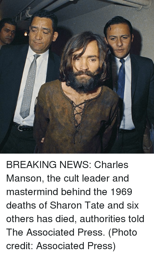 Memes, News, and Breaking News: BREAKING NEWS: Charles Manson, the cult leader and mastermind behind the 1969 deaths of Sharon Tate and six others has died, authorities told The Associated Press. (Photo credit: Associated Press)