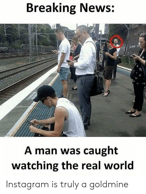 Instagram, News, and Breaking News: Breaking News:  e  A man was caught  watching the real world Instagram is truly a goldmine